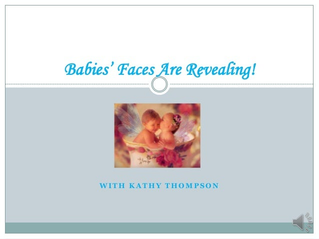 Babies' Faces Are Revealing!     WITH KATHY THOMPSON