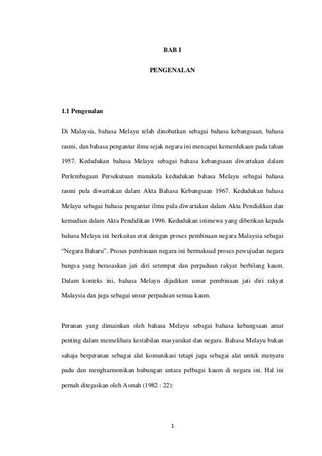 1 BAB I PENGENALAN 1.1 Pengenalan Di Malaysia, bahasa Melayu telah dinobatkan sebagai bahasa kebangsaan, bahasa rasmi, dan...