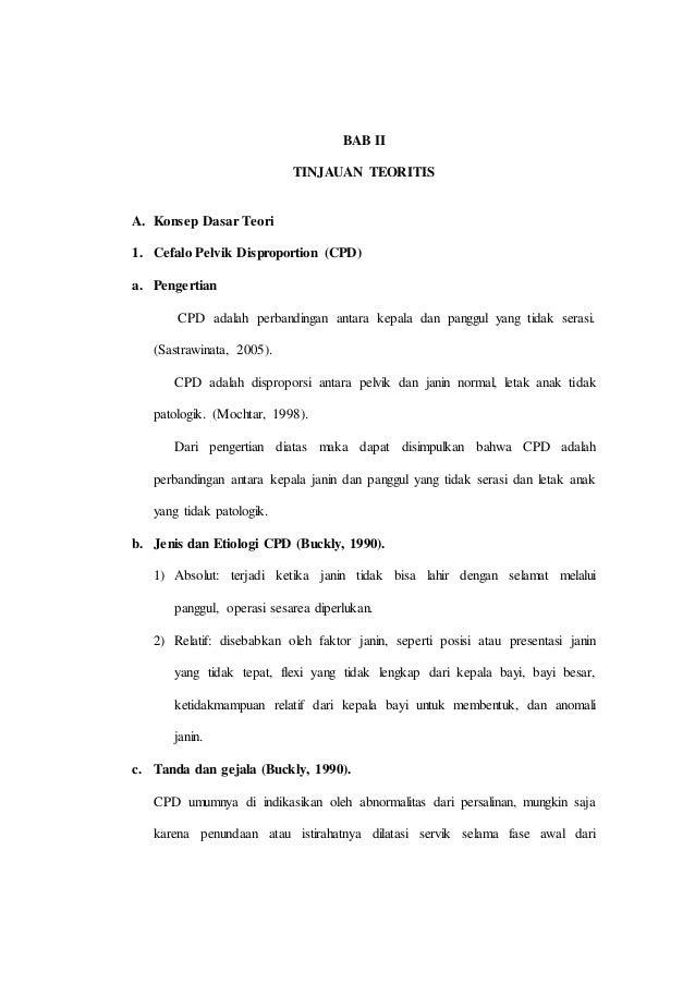 BAB II TINJAUAN TEORITIS A. Konsep Dasar Teori 1. Cefalo Pelvik Disproportion (CPD) a. Pengertian CPD adalah perbandingan ...