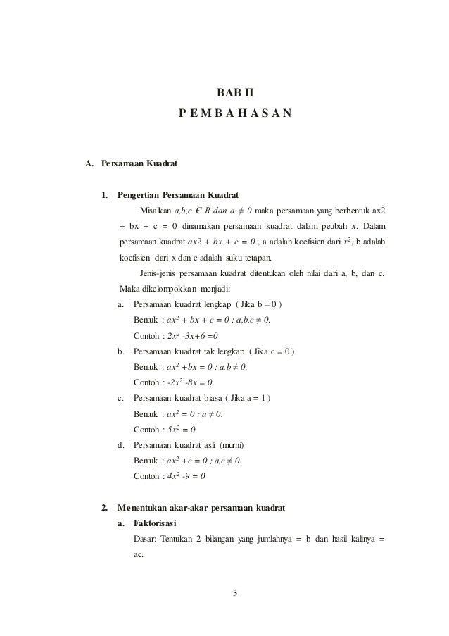 3 BAB II P E M B A H A S A N A. Persamaan Kuadrat 1. Pengertian Persamaan Kuadrat Misalkan a,b,c Є R dan a ≠ 0 maka persam...