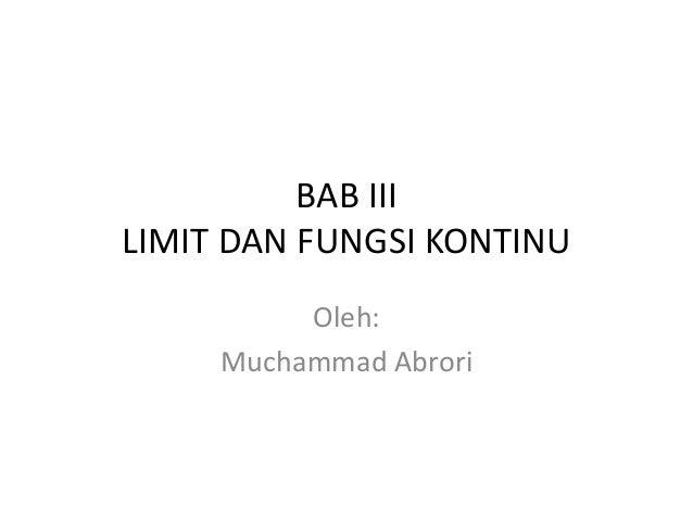 BAB IIILIMIT DAN FUNGSI KONTINU          Oleh:     Muchammad Abrori