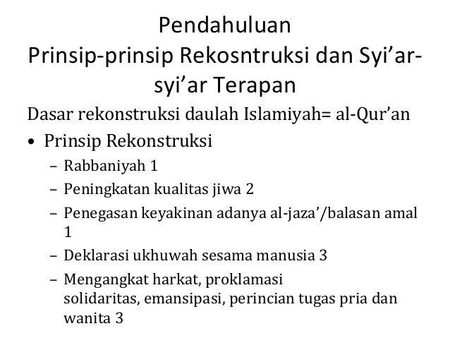 Pendahuluan Prinsip-prinsip Rekosntruksi dan Syi'arsyi'ar Terapan Dasar rekonstruksi daulah Islamiyah= al-Qur'an • Prinsip...