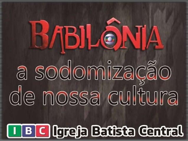A Rede Globo de Televisão dá mais um passo no sentido de empurrar a sociedade brasileira para o abismo da sodomização.