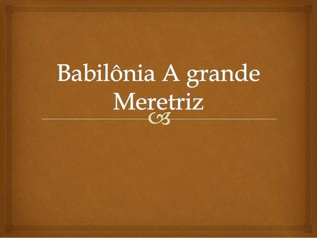 """ O Livro de apocalipse, na bíblia fala sobre uma mulher que tinha escrito em sua própria testa o nome """"Babilônia, a Gran..."""
