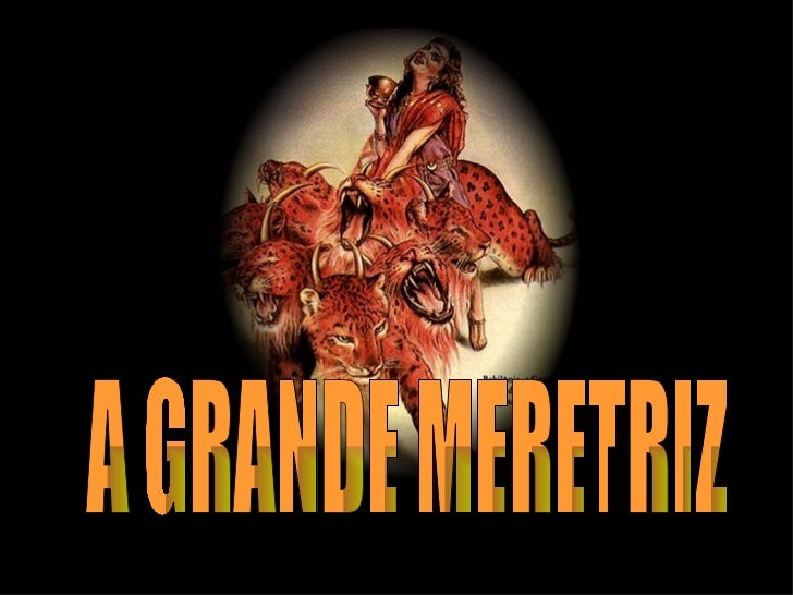 A GRANDE MERETRIZ