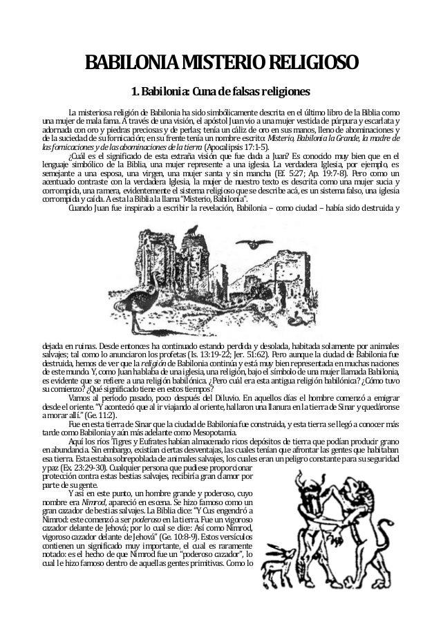 BABILONIA MISTERIO RELIGIOSO                             1. Babilonia: Cuna de falsas religiones         La misteriosa rel...
