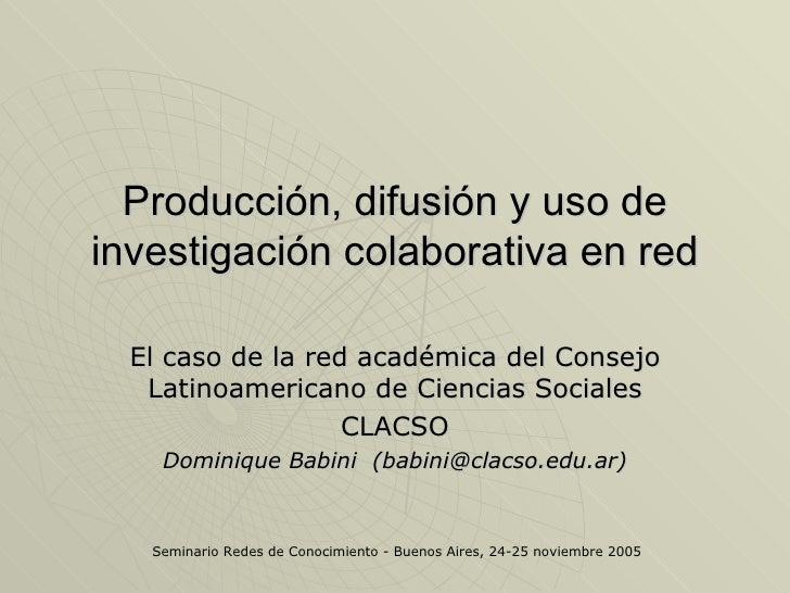 Producción, difusión y uso deinvestigación colaborativa en red  El caso de la red académica del Consejo   Latinoamericano ...