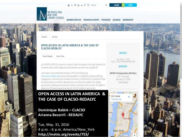 OPEN ACCESS IN LATIN AMERICA & THE CASE OF CLACSO-REDALYC Dominique Babini – CLACSO Arianna Becerril - REDALYC Tue, May. 3...