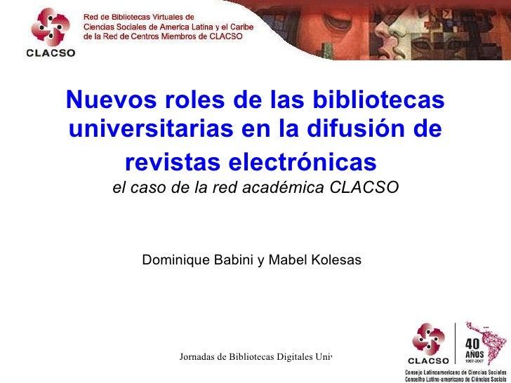 Nuevos roles de las bibliotecas universitarias en la difusión de revistas electrónicas   el caso de la red académica CLACS...