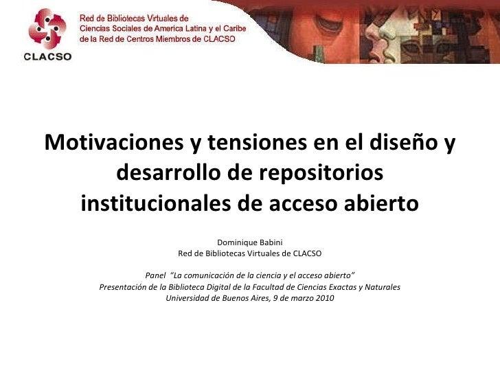 Motivaciones y tensiones en el diseño y desarrollo de repositorios institucionales de acceso abierto Dominique Babini Red ...