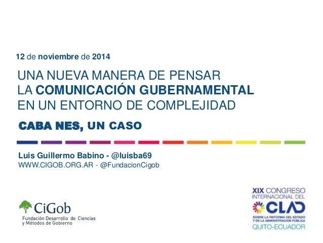 12 de noviembre de 2014  UNA NUEVA MANERA DE PENSAR  LA COMUNICACIÓN GUBERNAMENTAL  EN UN ENTORNO DE COMPLEJIDAD  CABA NES...