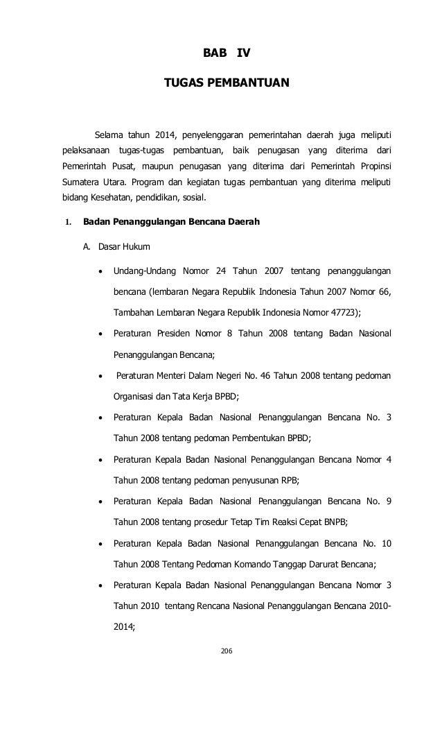 206 BAB IV TUGAS PEMBANTUAN Selama tahun 2014, penyelenggaran pemerintahan daerah juga meliputi pelaksanaan tugas-tugas pe...