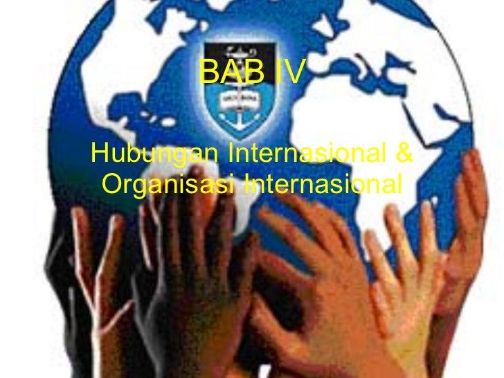 BAB IV Hubungan Internasional & Organisasi Internasional