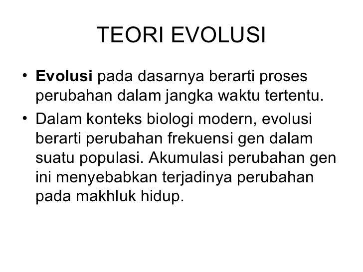TEORI EVOLUSI • Evolusi pada dasarnya berarti proses   perubahan dalam jangka waktu tertentu. • Dalam konteks biologi mode...