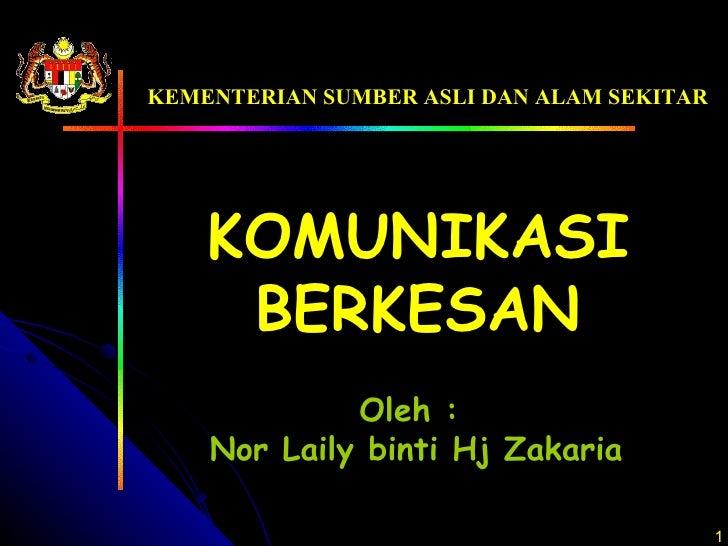 KOMUNIKASI BERKESAN KEMENTERIAN SUMBER ASLI DAN ALAM SEKITAR Oleh :  Nor Laily binti Hj Zakaria