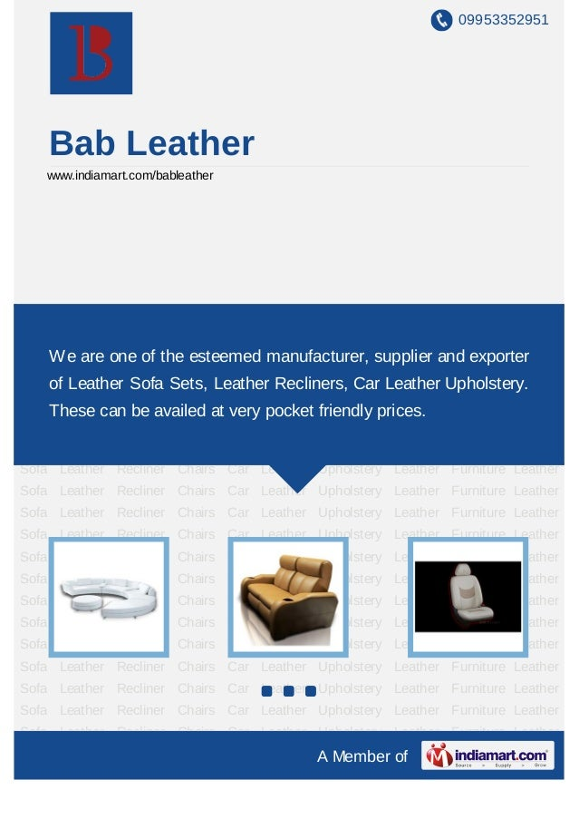 09953352951    Bab Leather    www.indiamart.com/bableatherLeather Sofa Leather Recliner Chairs Car Leather Upholstery Leat...