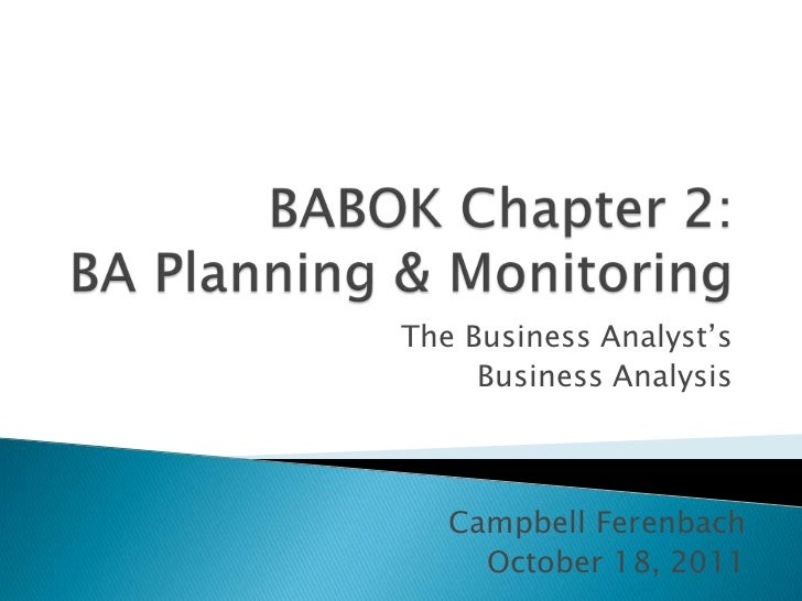 """The Business Analyst""""s     Business Analysis   Campbell Ferenbach     October 18, 2011"""