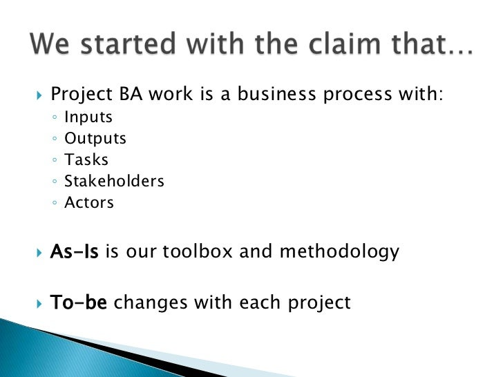 Asks you to be a:Business Analyst     to theBusiness Analysts