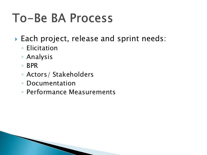    Each project, release and sprint needs:    ◦   Elicitation    ◦   Analysis    ◦   BPR    ◦   Actors/ Stakeholders    ◦...