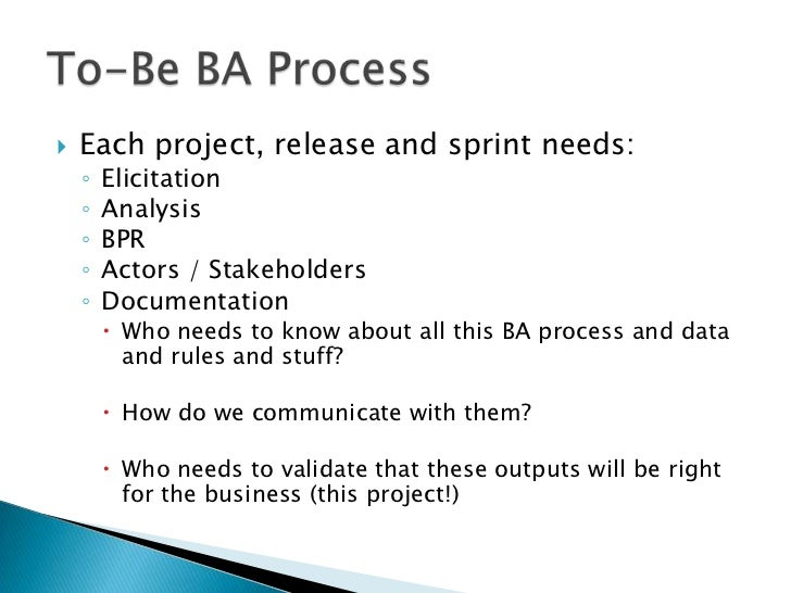    Each project, release and sprint needs:    ◦   Elicitation    ◦   Analysis    ◦   BPR    ◦   Actors / Stakeholders    ...