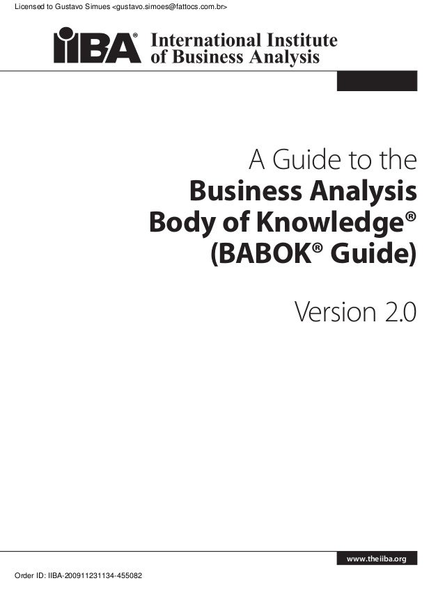 A Guide to the Business Analysis Body of Knowledge® (BABOK® Guide) Version 2.0 www.theiiba.org Order ID: IIBA-200911231134...