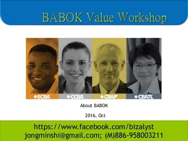 https://www.facebook.com/bizalyst jongminshi@gmail.com; (M)886-958003211 2016, Oct About BABOK