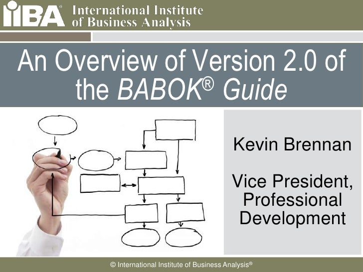 An Overview of Version 2.0 of     the BABOK   ® Guide                                                                Kevin...