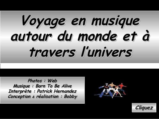 Voyage en musiqueVoyage en musique autour du monde et àautour du monde et à travers l'universtravers l'univers Voyage en m...