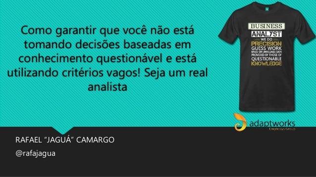 """RAFAEL """"JAGUÁ"""" CAMARGO @rafajagua BUSINESS Como garantir que você não está tomando decisões baseadas em conhecimento quest..."""