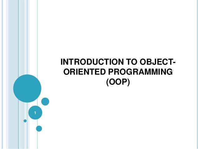 INTRODUCTION TO OBJECT- ORIENTED PROGRAMMING (OOP) 1