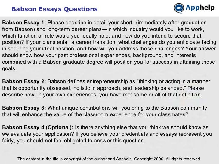 Babson Essays Questions The content in the file is copyright of the author and Apphelp. Copyright 2006. All rights reserve...