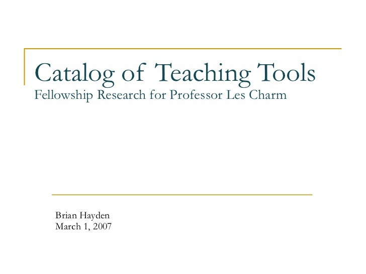 Catalog of Teaching Tools Fellowship Research for Professor Les Charm Brian Hayden March 1, 2007