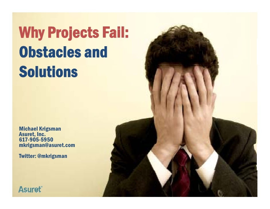 Why Projects Fail:    y j Obstacles and Solutions   Michael Krigsman Asuret, Inc. 617-905-5950 mkrigsman@asuret.com  k ig ...