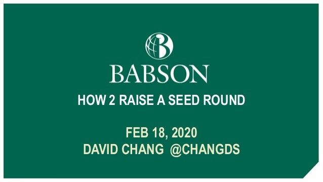 HOW 2 RAISE A SEED ROUND FEB 18, 2020 DAVID CHANG @CHANGDS