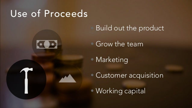 Use of Proceeds • Build out the product • Grow the team • Marketing • Customer acquisition • Working capital