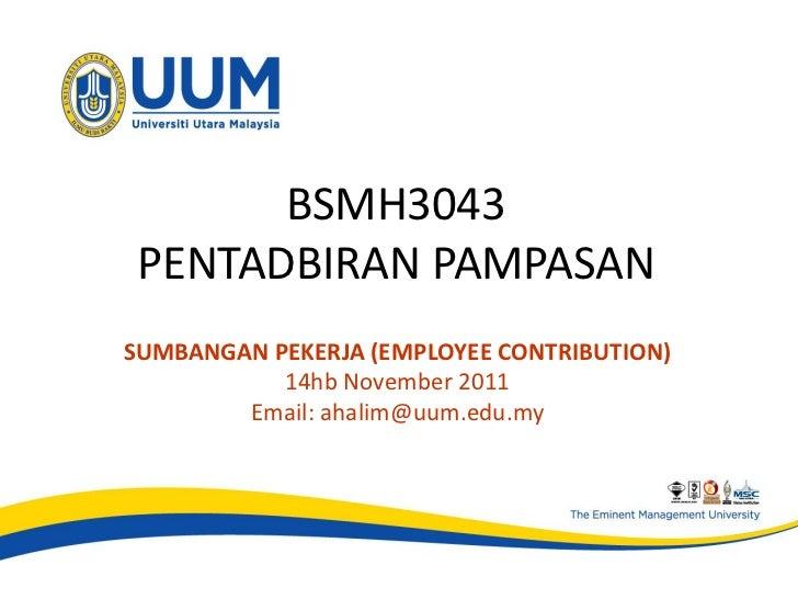 BSMH3043 PENTADBIRAN PAMPASANSUMBANGAN PEKERJA (EMPLOYEE CONTRIBUTION)           14hb November 2011        Email: ahalim@u...