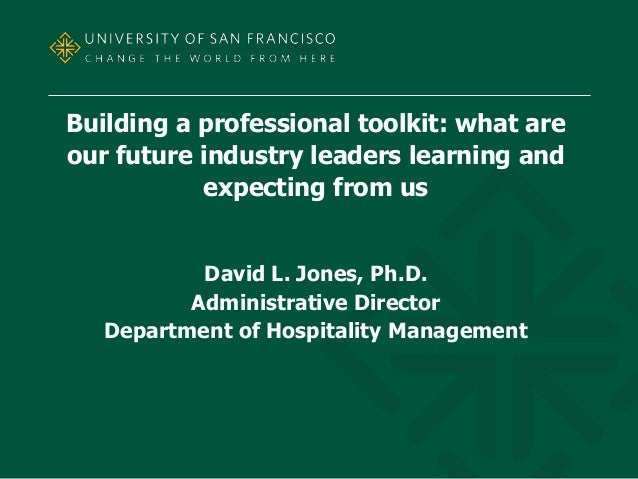 Building a professional toolkit: what are our future industry leaders learning and expecting from us David L. Jones, Ph.D....