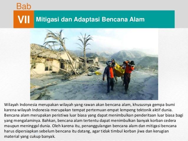 Bab VII Mitigasi dan Adaptasi Bencana Alam Wilayah Indonesia merupakan wilayah yang rawan akan bencana alam, khususnya gem...