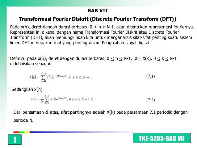 TKE-5205-BAB VII BAB VII Transformasi Fourier Diskrit (Discrete Fourier Transform (DFT)) Pada x(n), deret dengan durasi te...