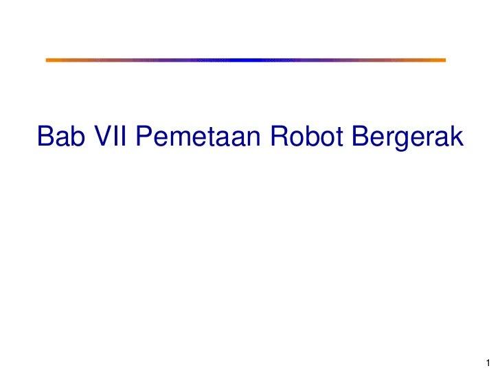 Bab VII Pemetaan Robot Bergerak                                  1