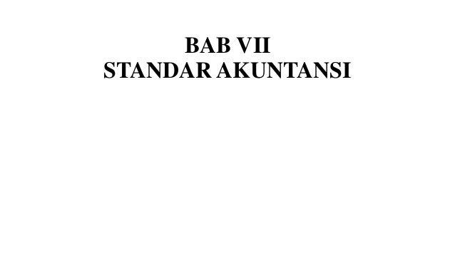 BAB VII STANDAR AKUNTANSI