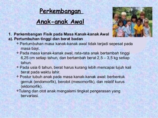 Perkembangan               Anak-anak Awal1. Perkembangan Fisik pada Masa Kanak-kanak Awala). Pertumbuhan tinggi dan berat ...