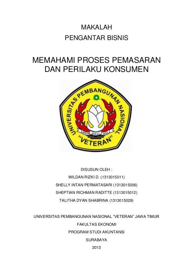 MAKALAH PENGANTAR BISNIS MEMAHAMI PROSES PEMASARAN DAN PERILAKU KONSUMEN DISUSUN OLEH : WILDAN RIZKI D. (1313015011) SHELL...