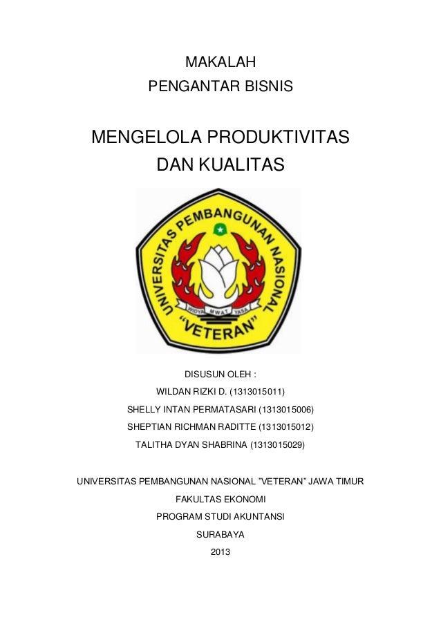 MAKALAH PENGANTAR BISNIS  MENGELOLA PRODUKTIVITAS DAN KUALITAS  DISUSUN OLEH : WILDAN RIZKI D. (1313015011) SHELLY INTAN P...