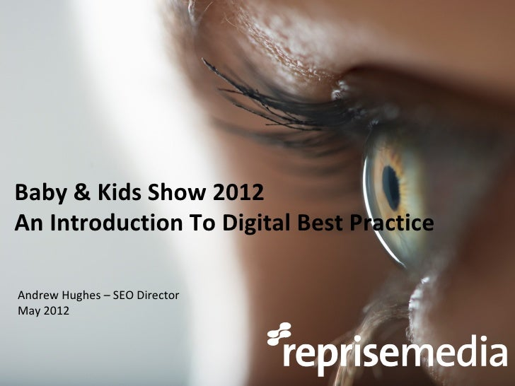 Baby & Kids Show 2012An Introduction To Digital Best PracticeAndrew Hughes – SEO DirectorMay 2012