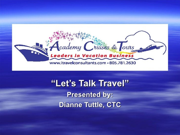 """"""" Let's Talk Travel"""" Presented by: Dianne Tuttle, CTC"""