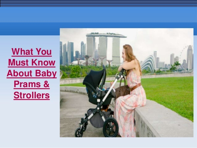 What You Must Know About Baby Prams & Strollers