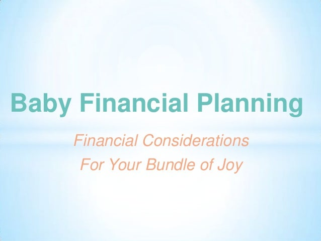 Financial Considerations For Your Bundle of Joy Baby Financial Planning