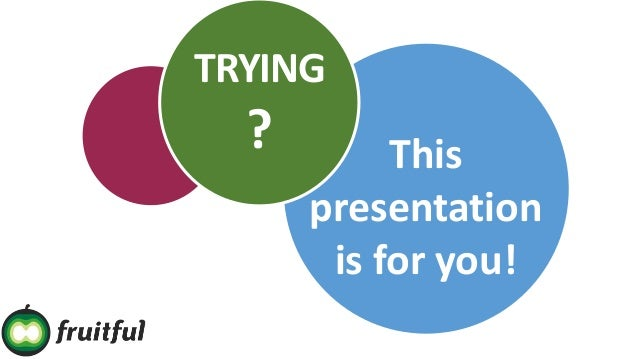 TRYING ? This presentation is for you!