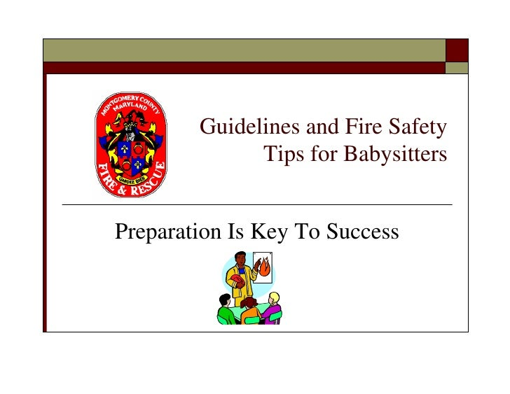 Guidelines and Fire Safety               Tips for Babysitters   Preparation Is Key To Success